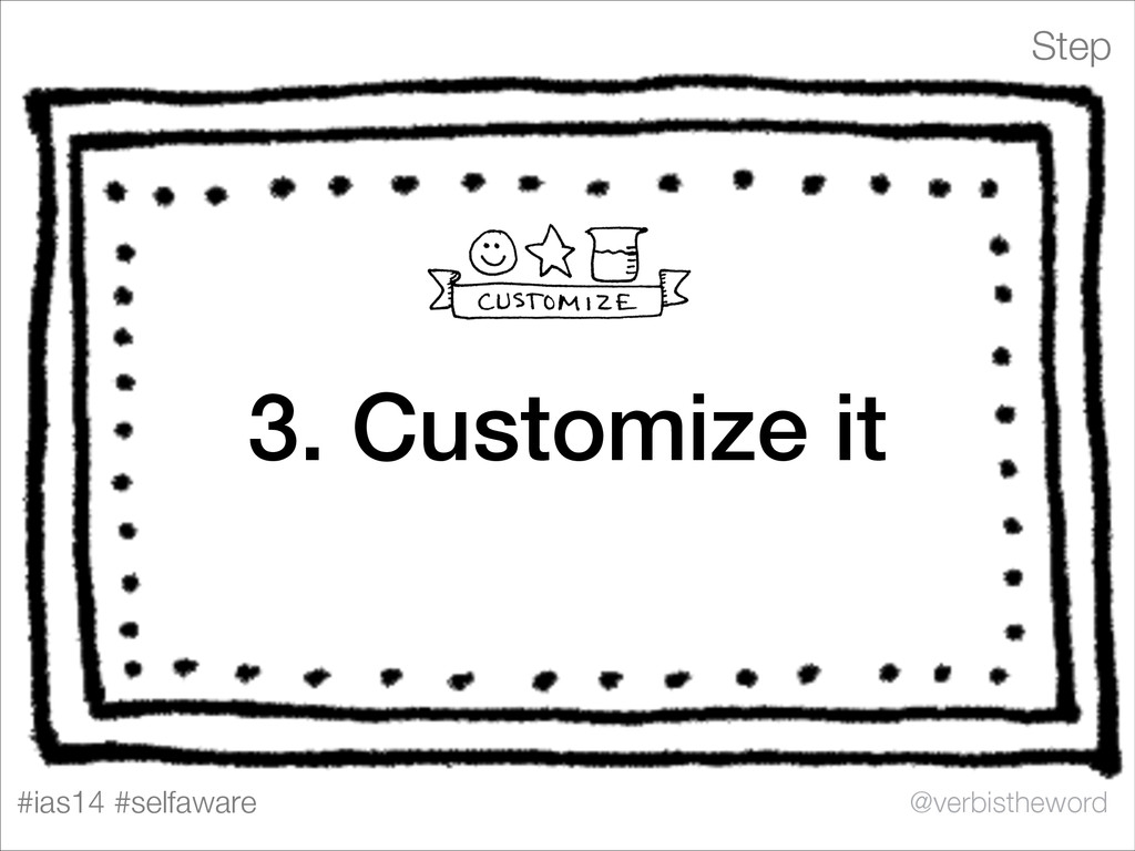 Step #ias14 #selfaware @verbistheword 3. Custom...
