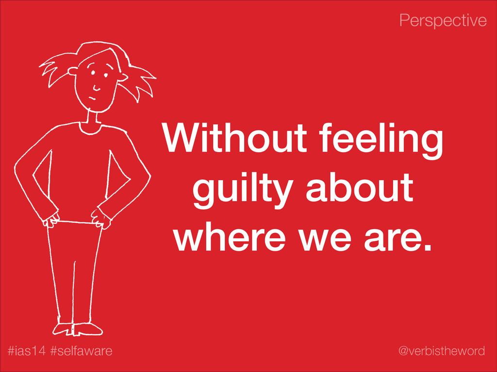 Perspective #ias14 #selfaware @verbistheword Wi...