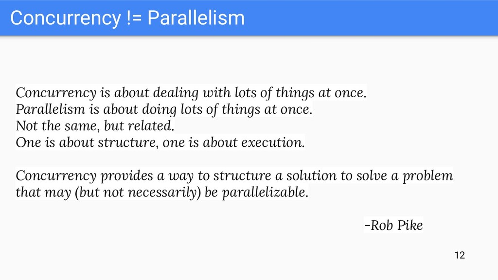 Concurrency != Parallelism Concurrency is about...