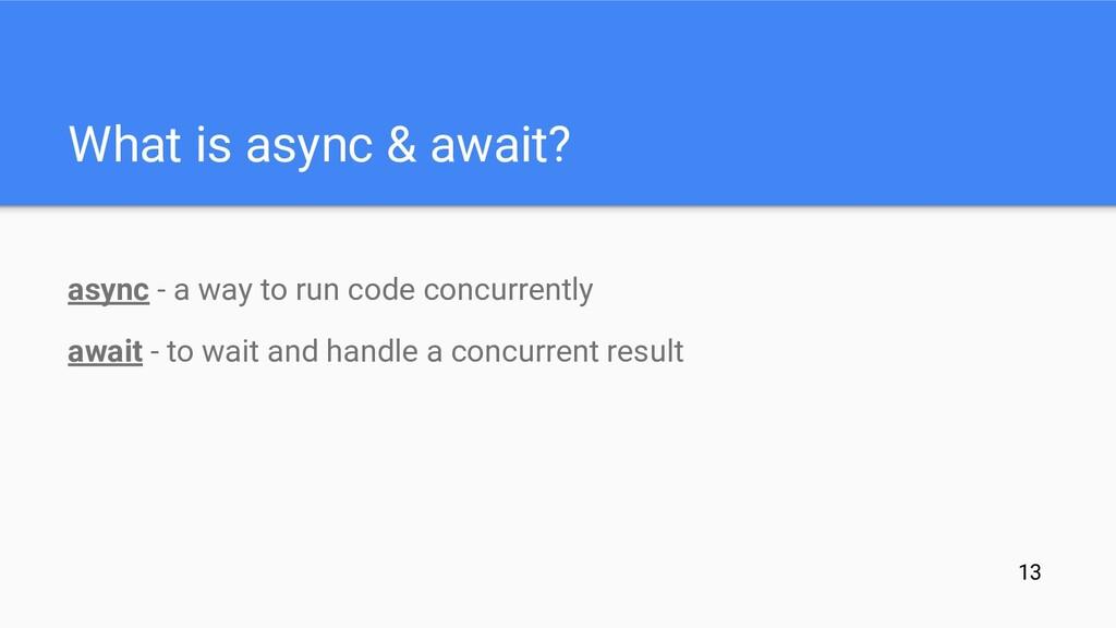 What is async & await? async - a way to run cod...