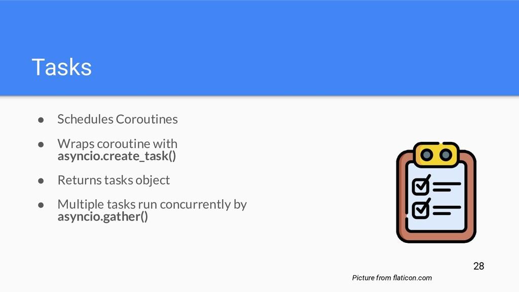 Tasks ● Schedules Coroutines ● Wraps coroutine ...