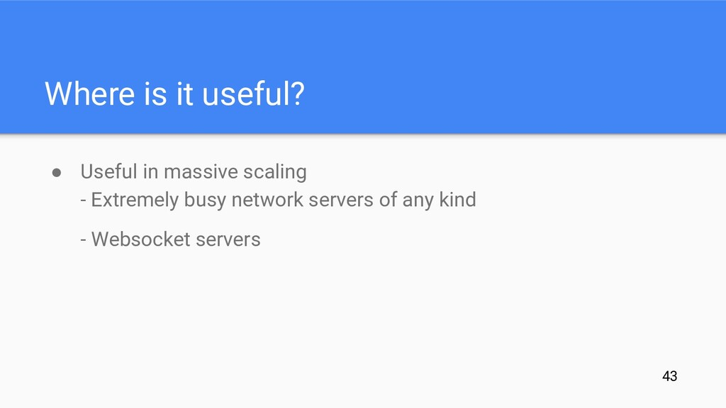Where is it useful? ● Useful in massive scaling...