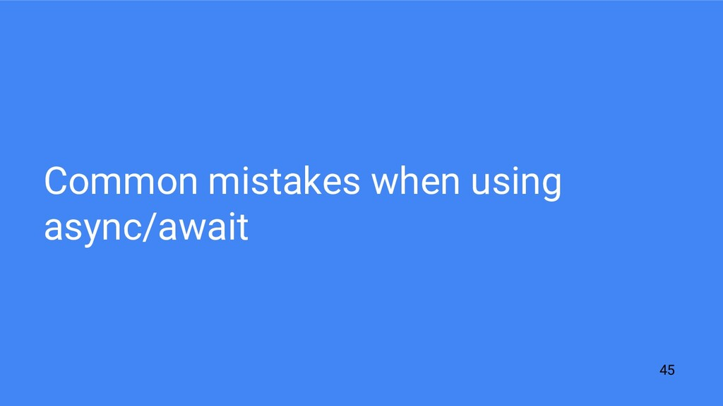 Common mistakes when using async/await 45