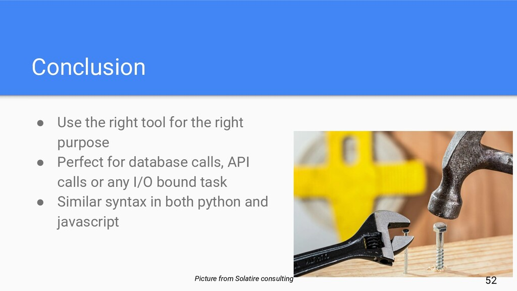 Conclusion ● Use the right tool for the right p...