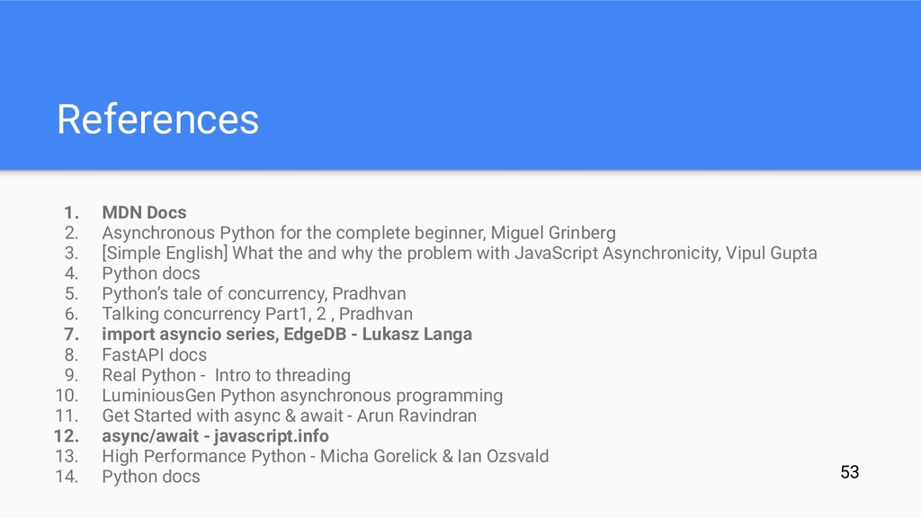 References 1. MDN Docs 2. Asynchronous Python f...