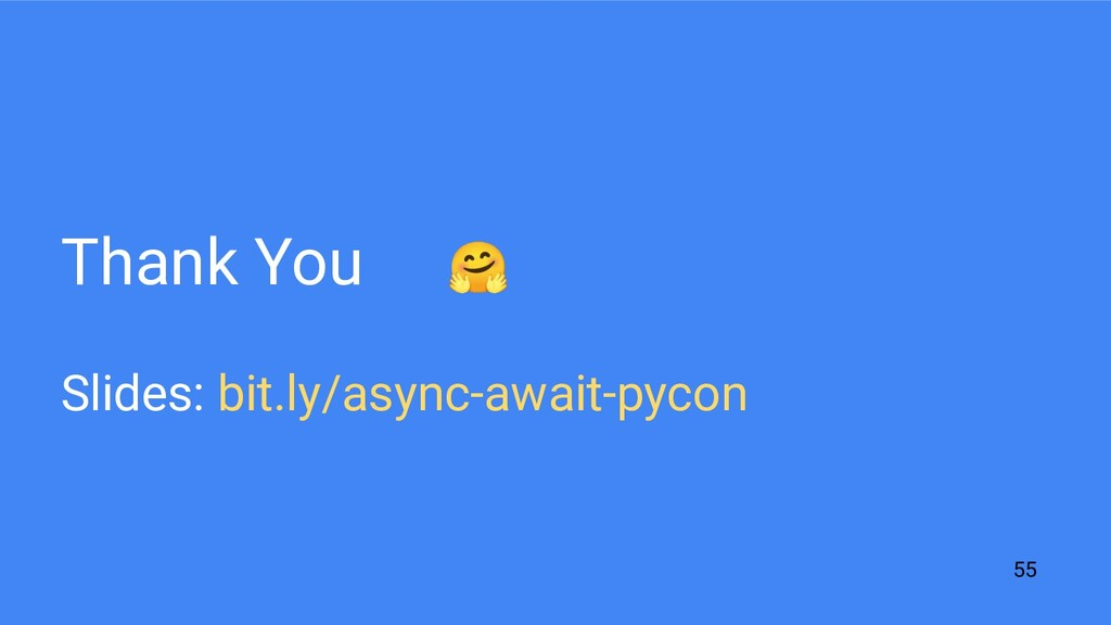 Thank You 🤗 Slides: bit.ly/async-await-pycon 55