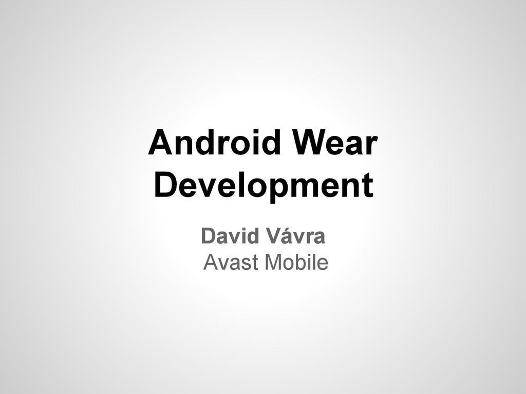 Android Wear Development David Vávra Avast Mobi...
