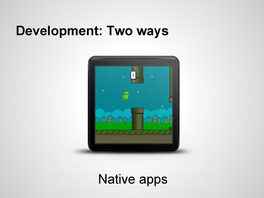 Development: Two ways Native apps