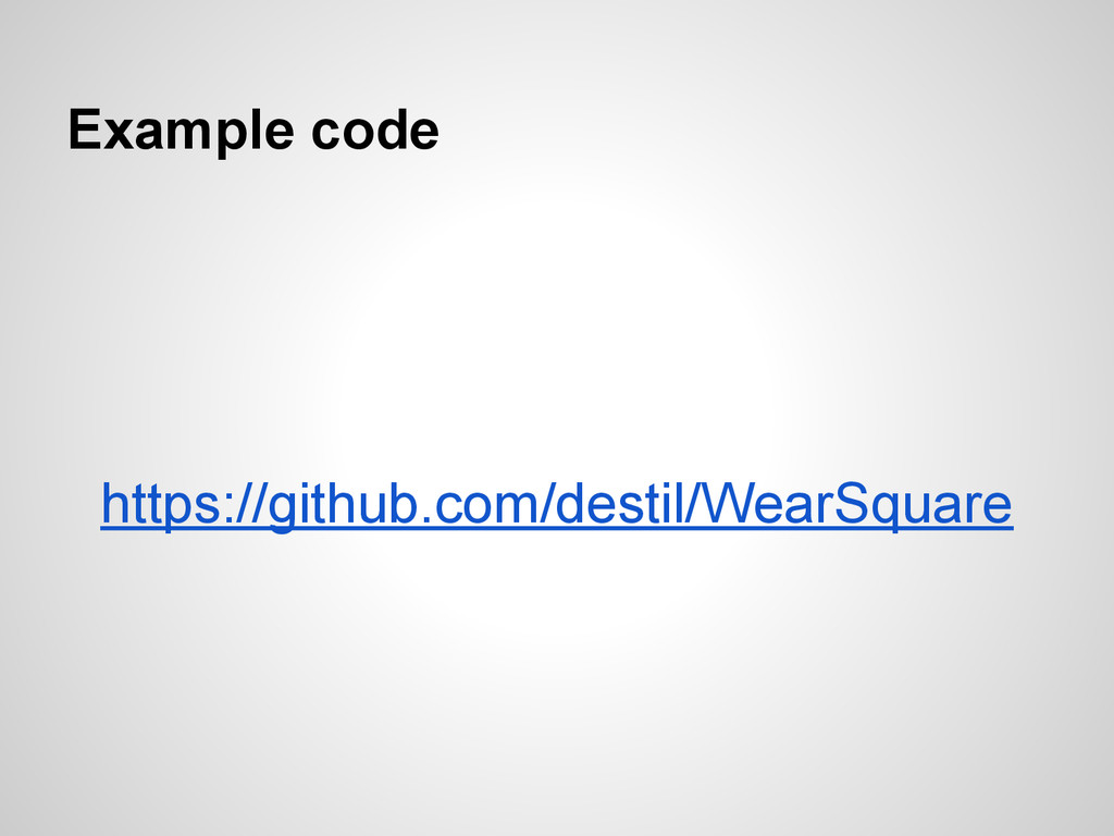 Example code https://github.com/destil/WearSqua...