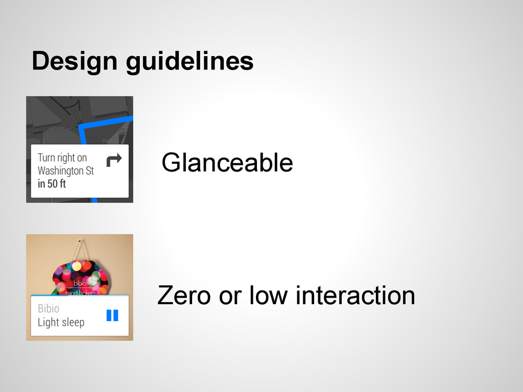 Design guidelines Glanceable Zero or low intera...