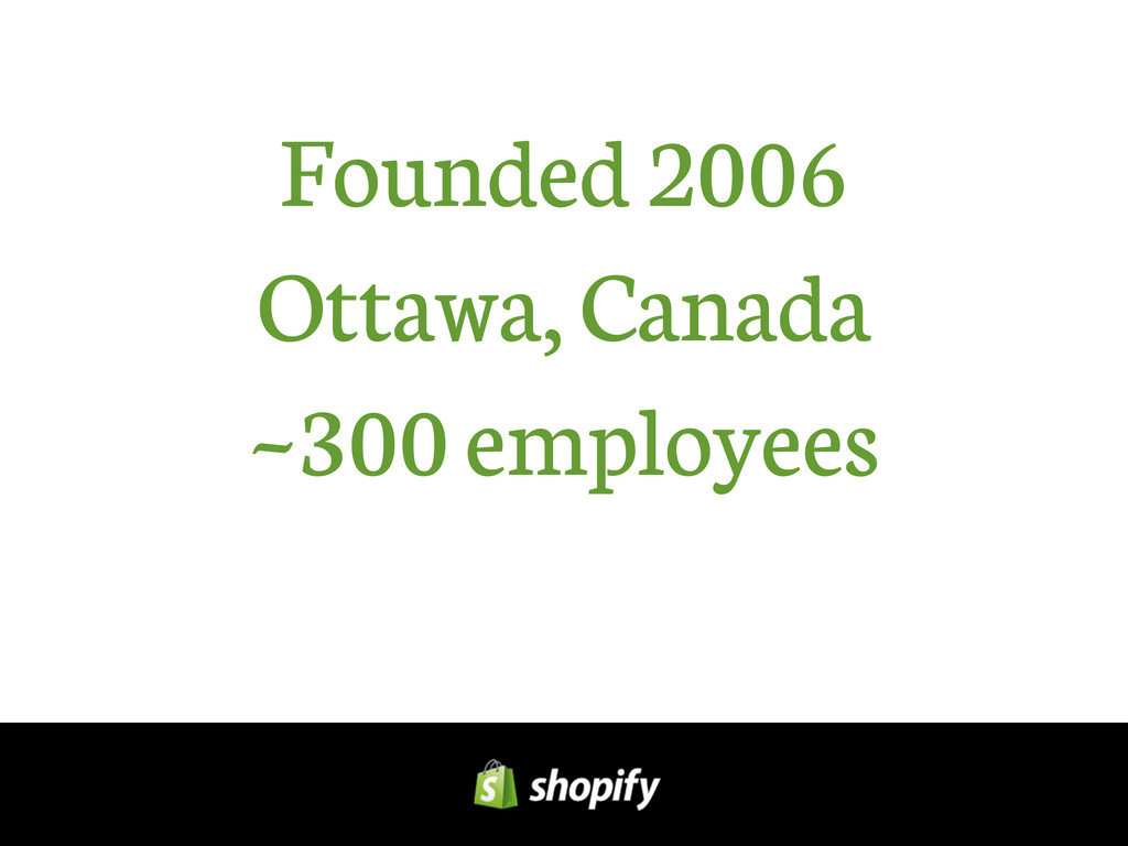 Founded 2006 Ottawa, Canada ~300 employees