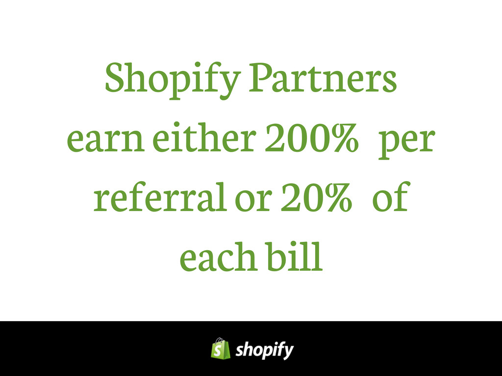 Shopify Partners earn either 200% per referral ...