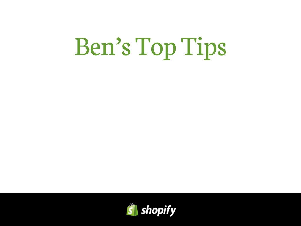 Ben's Top Tips