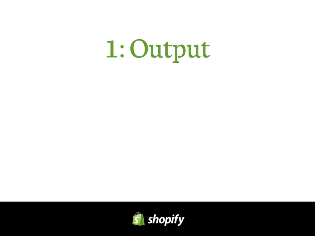 1: Output