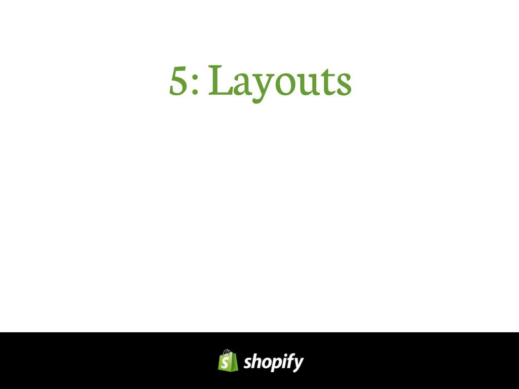5: Layouts