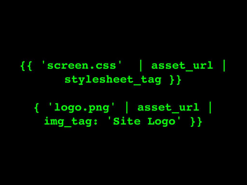 {{ 'screen.css' | asset_url | stylesheet_tag }}...