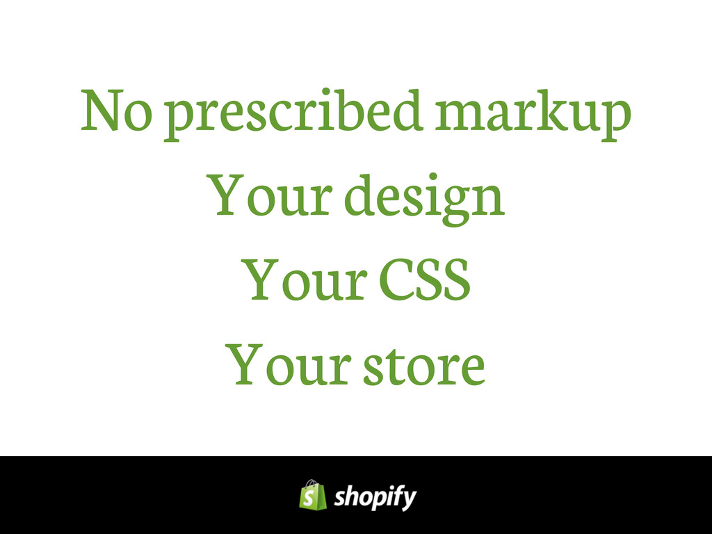 No prescribed markup Your design Your CSS Your ...