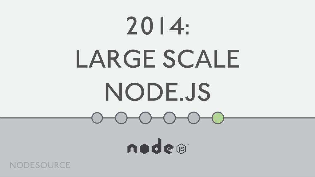 2014: LARGE SCALE NODE.JS