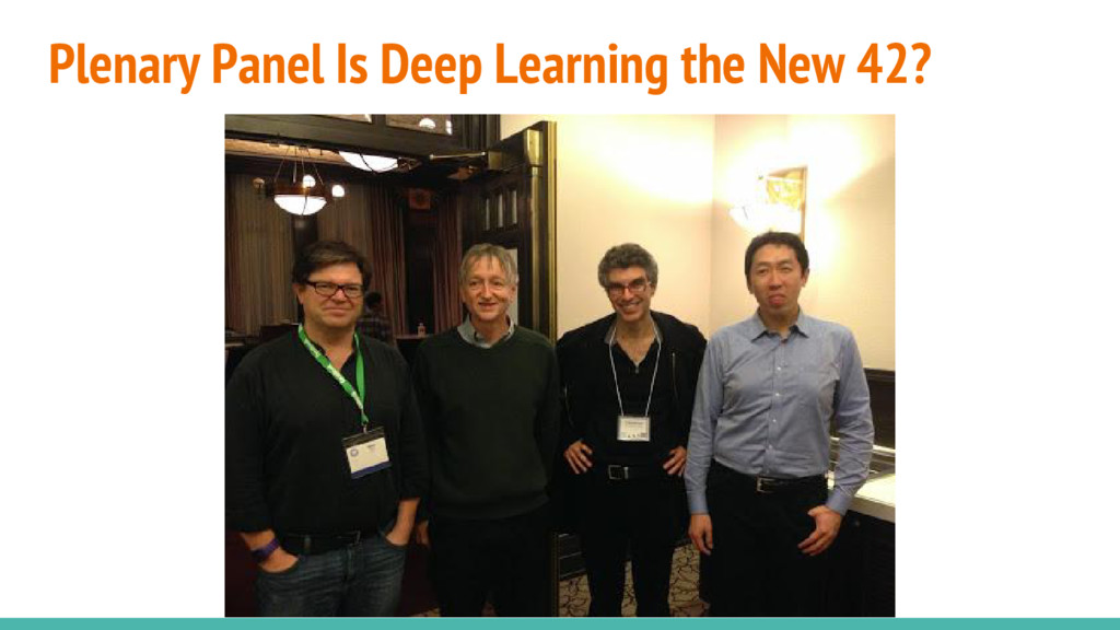 Plenary Panel Is Deep Learning the New 42?