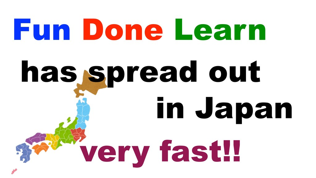 Fun Done Learn in Japan has spread out very fas...