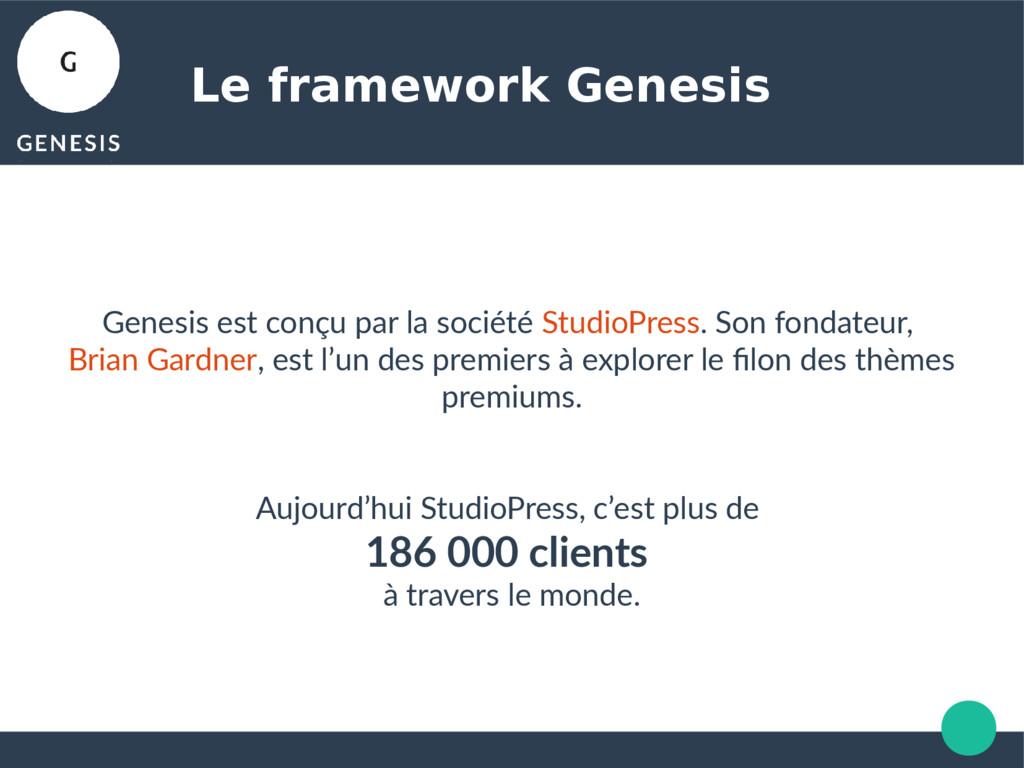 Le framework Genesis Genesis est conçu par la s...