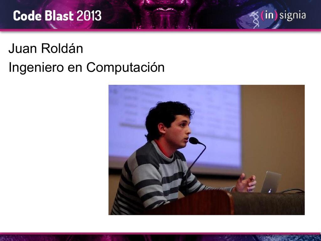 Juan Roldán Ingeniero en Computación