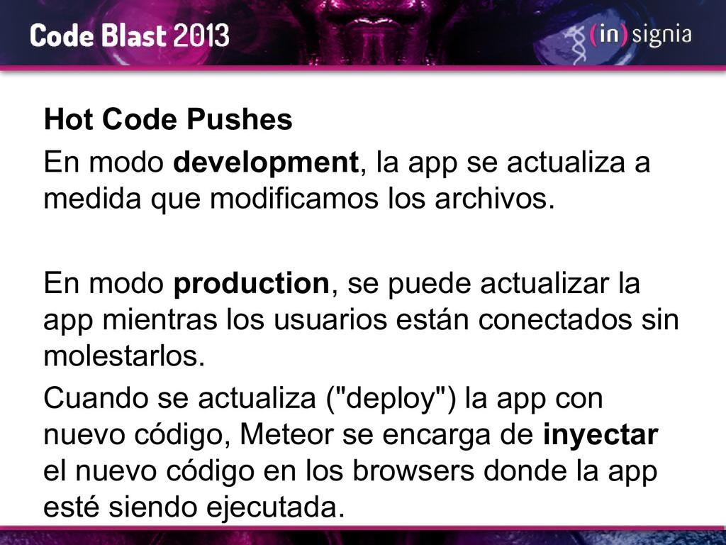 Hot Code Pushes En modo development, la app se ...