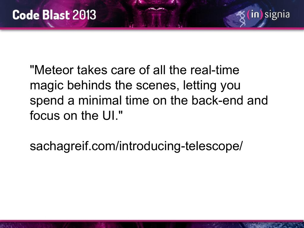 """""""Meteor takes care of all the real-time magic b..."""