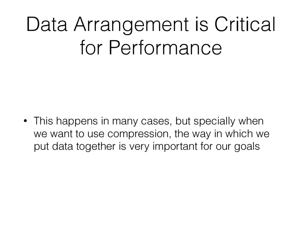 Data Arrangement is Critical for Performance • ...
