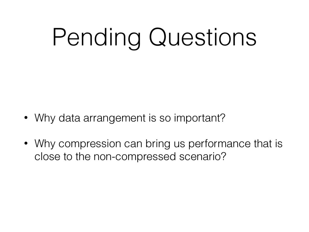 Pending Questions • Why data arrangement is so ...