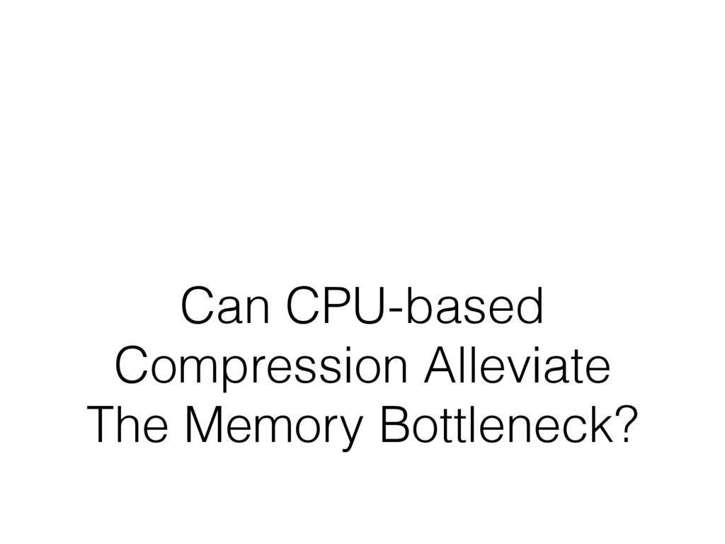 Can CPU-based Compression Alleviate The Memory ...