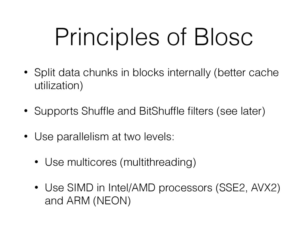 Principles of Blosc • Split data chunks in bloc...