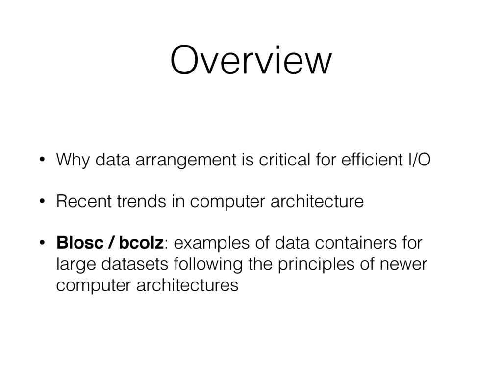 Overview • Why data arrangement is critical for...