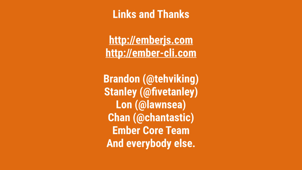 Links and Thanks http://emberjs.com http://embe...