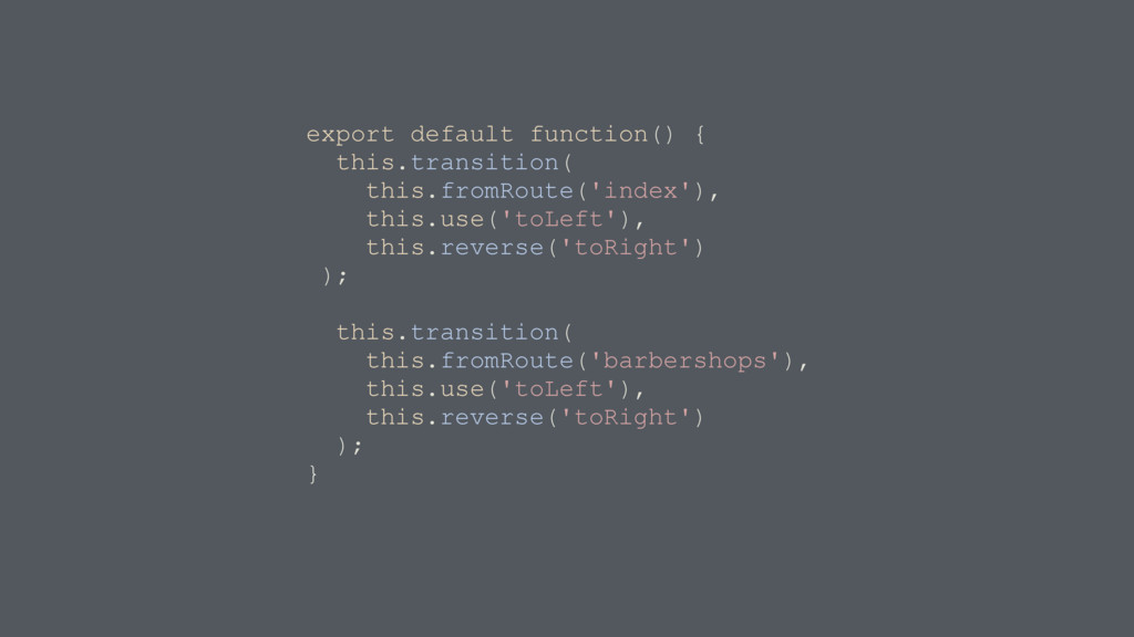 export default function() { this.transition( th...