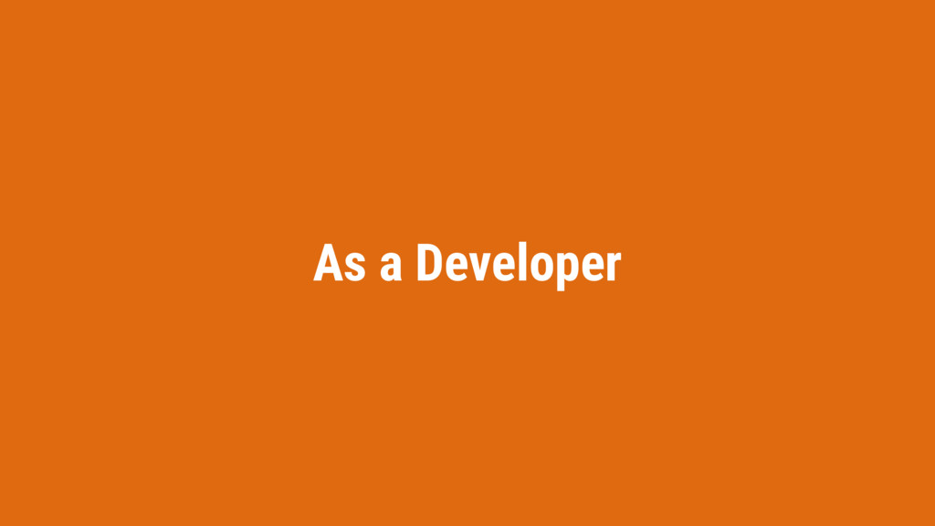 As a Developer