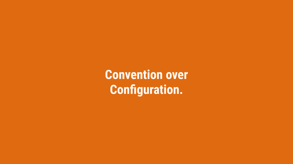 Convention over Configuration.