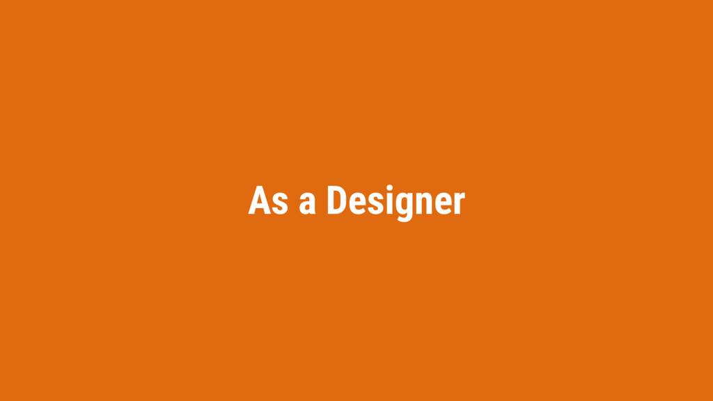 As a Designer