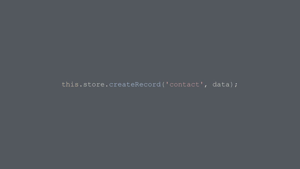 this.store.createRecord('contact', data);