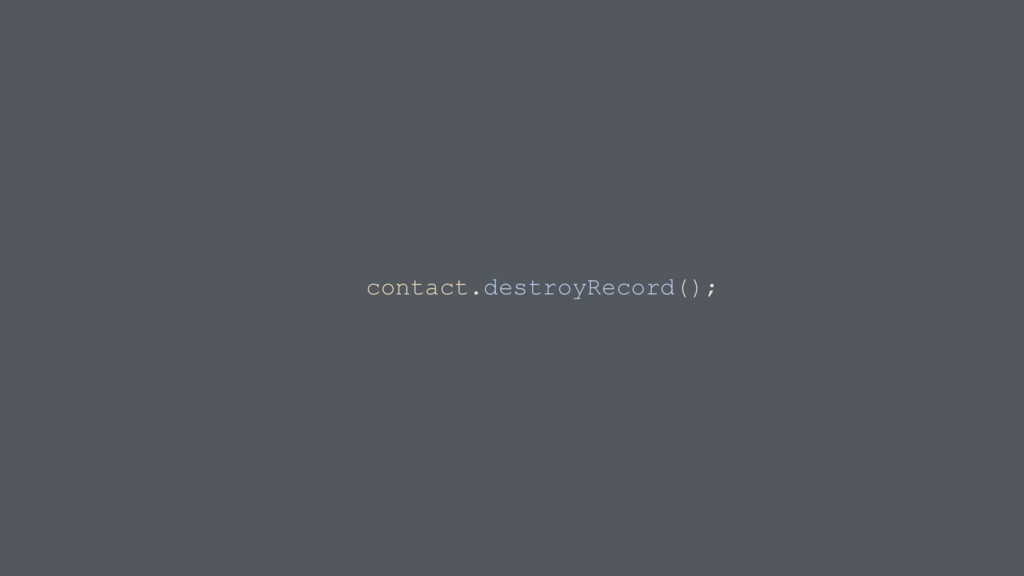contact.destroyRecord();