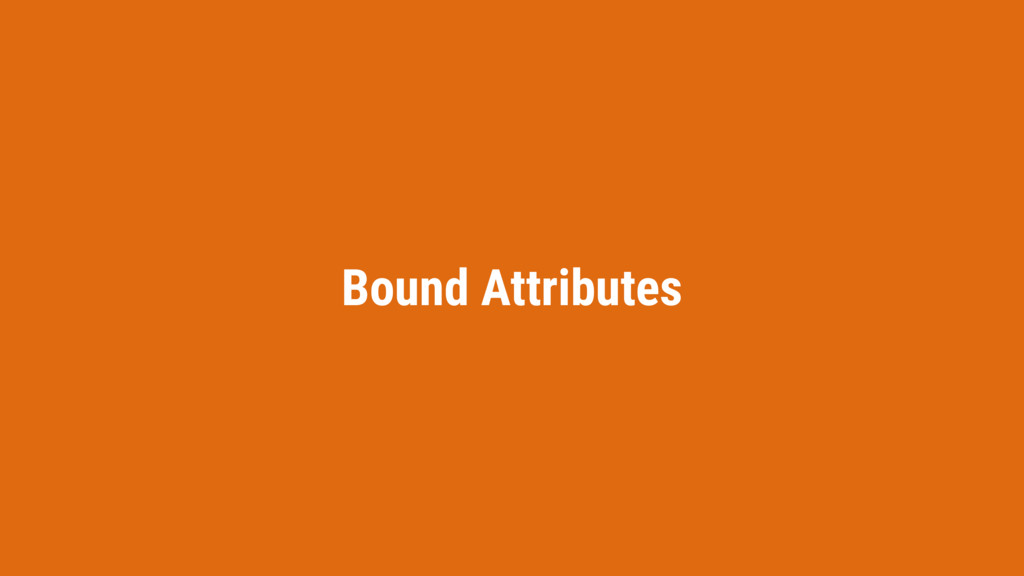Bound Attributes
