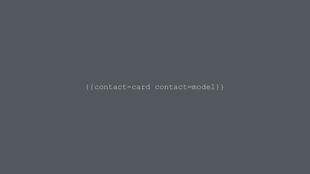 {{contact-card contact=model}}