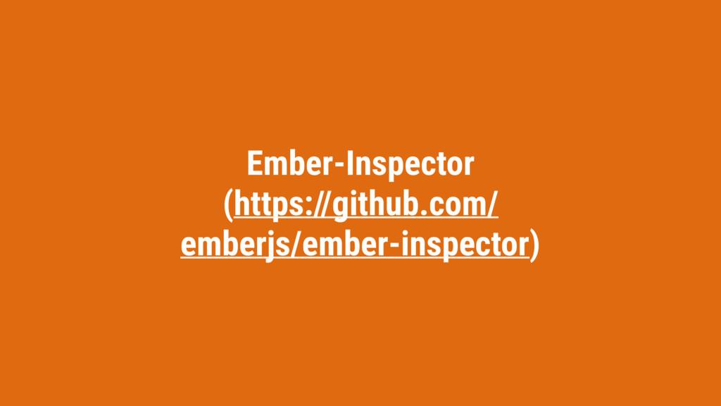 Ember-Inspector (https://github.com/ emberjs/em...