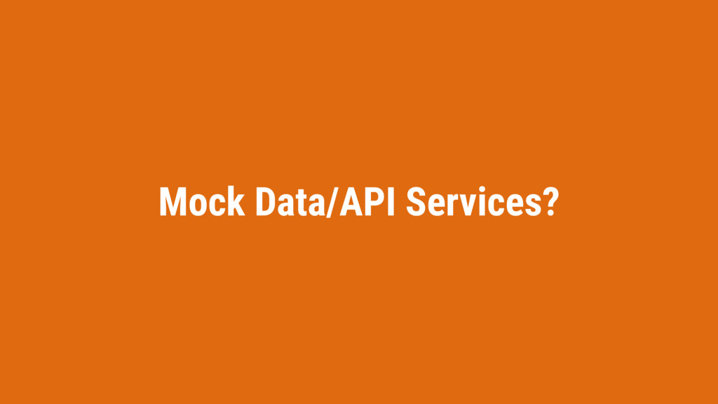 Mock Data/API Services?