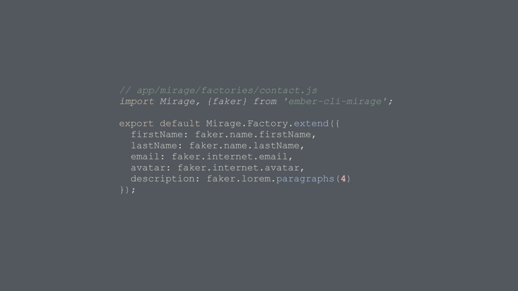 // app/mirage/factories/contact.js import Mirag...