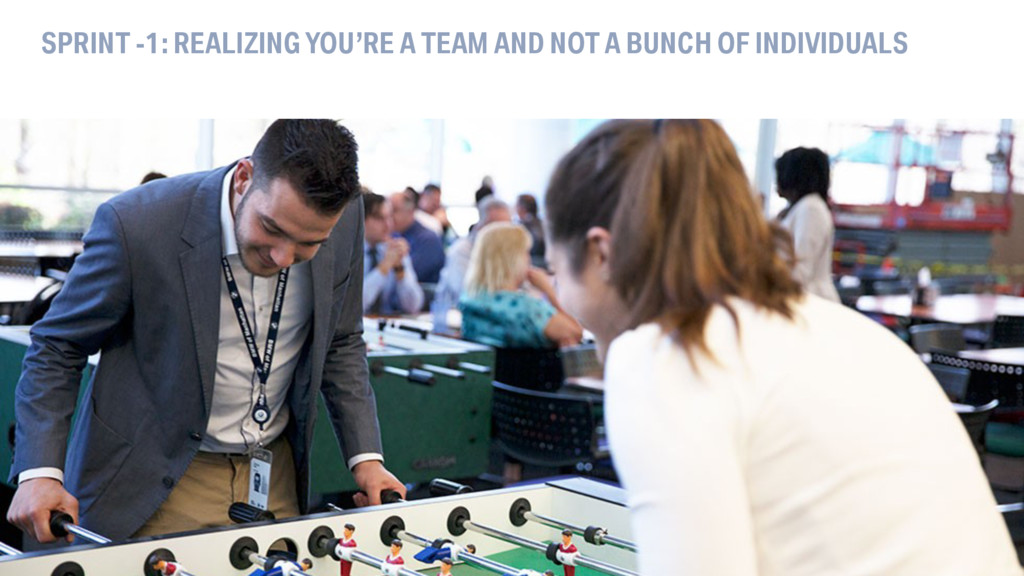 SPRINT -1: REALIZING YOU'RE A TEAM AND NOT A BU...