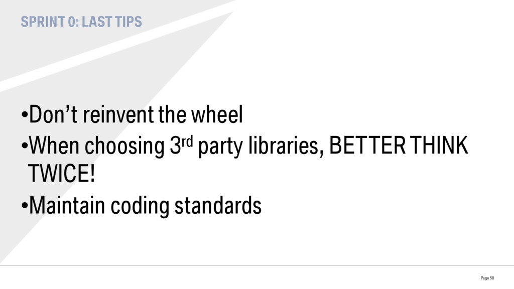 SPRINT 0: LAST TIPS •Don't reinvent the wheel ...