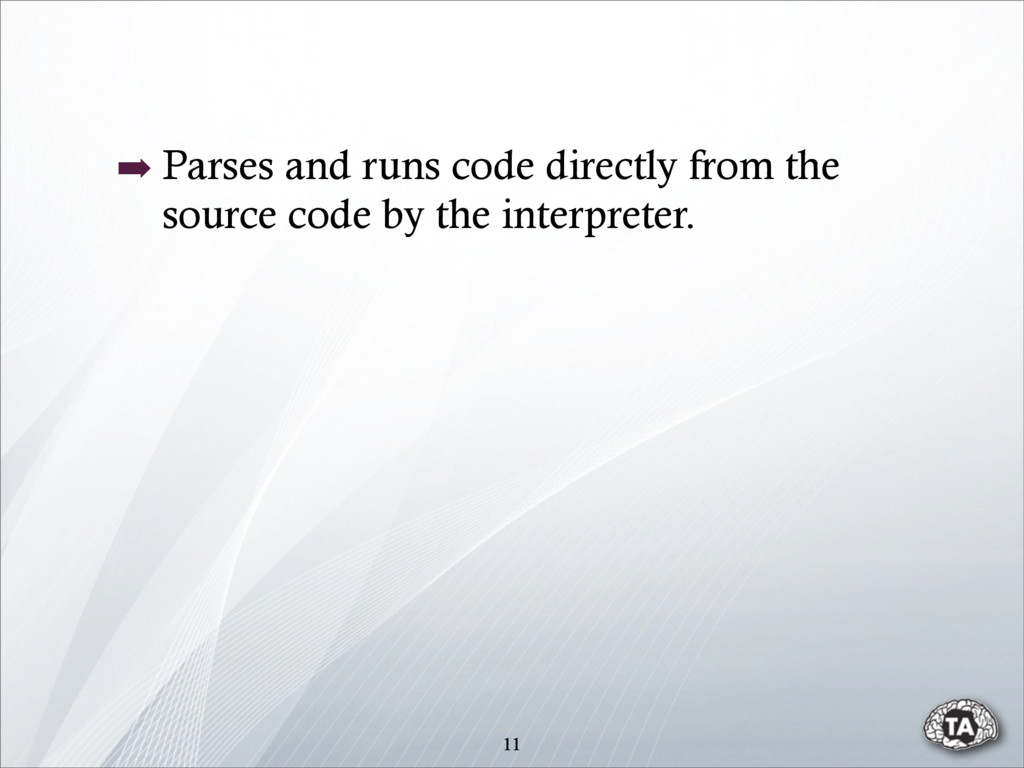 11 ➡ Parses and runs code directly from the sou...