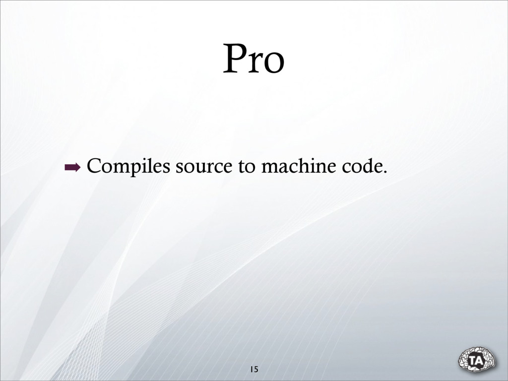 Pro 15 ➡ Compiles source to machine code.