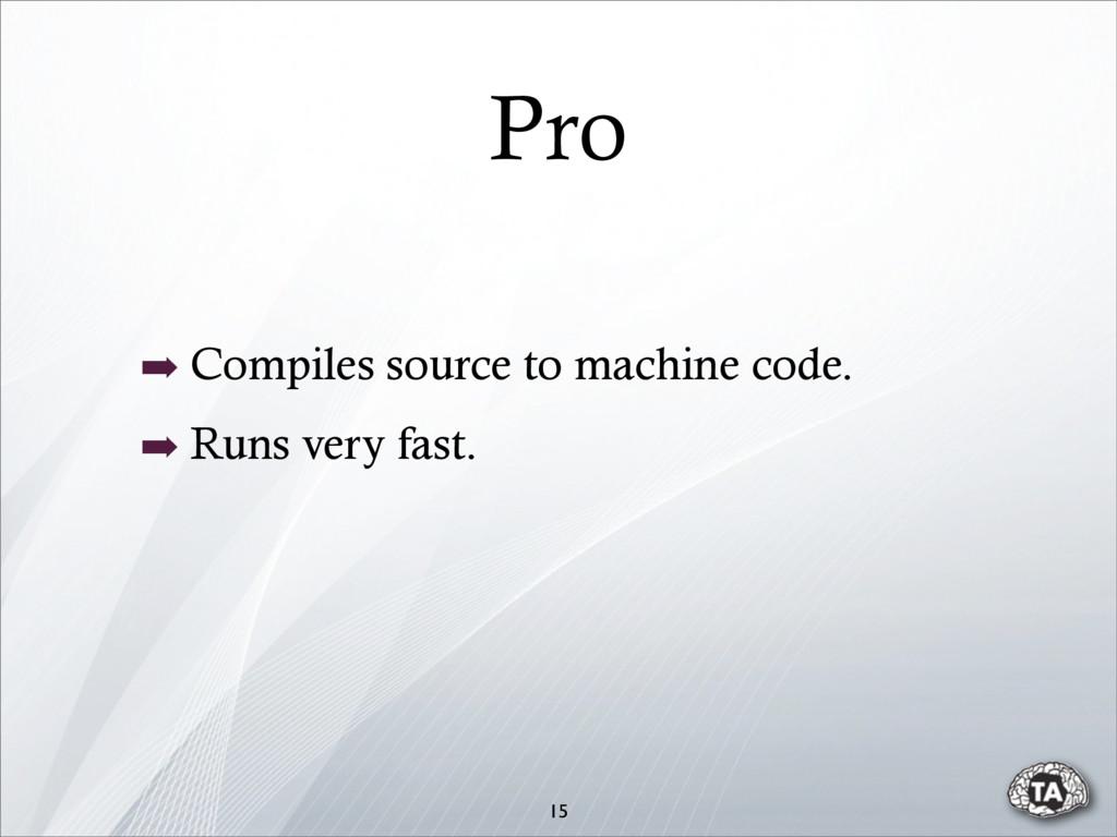 Pro 15 ➡ Compiles source to machine code. ➡ Run...